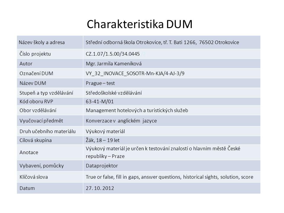 Charakteristik ka DUM Název školy a adresaStřední odborná škola Otrokovice, tř. T. Bati 1266, 76502 Otrokovice Číslo projektuCZ.1.07/1.5.00/34.0445 /2