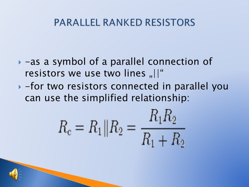 """ -as a symbol of a parallel connection of resistors we use two lines """"    -for two resistors connected in parallel you can use the simplified relationship:"""