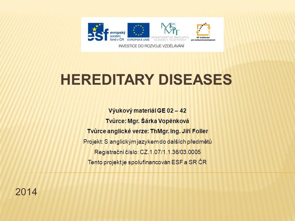 2014 HEREDITARY DISEASES Výukový materiál GE 02 – 42 Tvůrce: Mgr.