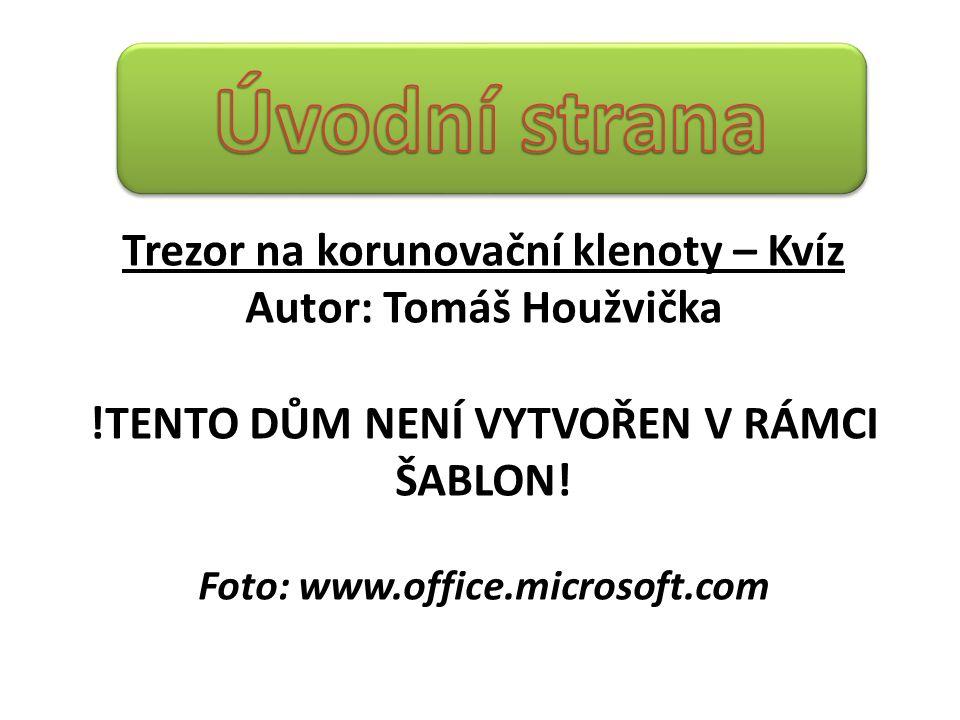 Trezor na korunovační klenoty – Kvíz Autor: Tomáš Houžvička !TENTO DŮM NENÍ VYTVOŘEN V RÁMCI ŠABLON! Foto: www.office.microsoft.com