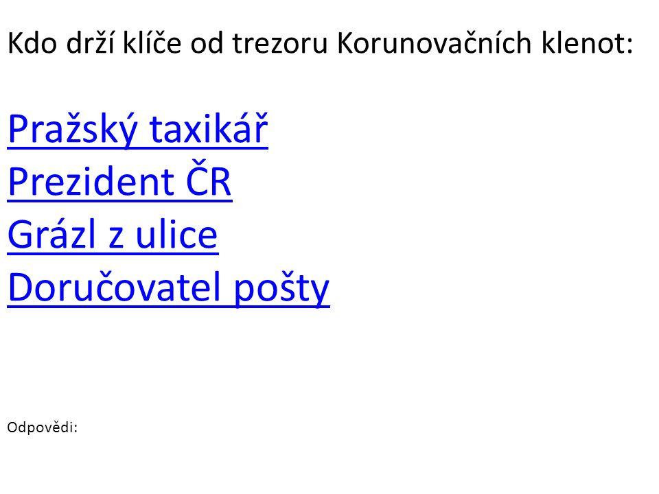 Kdo drží klíče od trezoru Korunovačních klenot: Pražský taxikář Prezident ČR Grázl z ulice Doručovatel pošty Odpovědi: