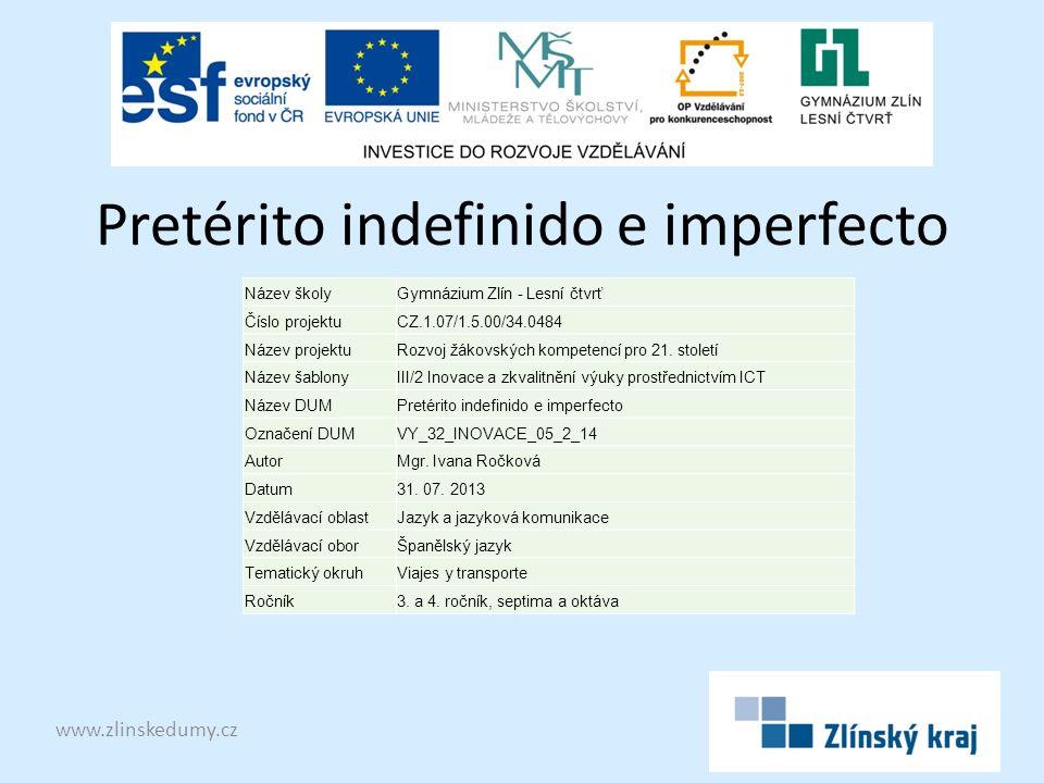 Pretérito indefinido e imperfecto www.zlinskedumy.cz Název školyGymnázium Zlín - Lesní čtvrť Číslo projektuCZ.1.07/1.5.00/34.0484 Název projektuRozvoj