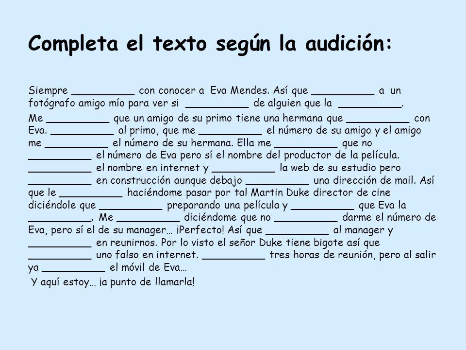 Completa el texto según la audición: Siempre __________ con conocer a Eva Mendes. Así que __________ a un fotógrafo amigo mío para ver si __________ d
