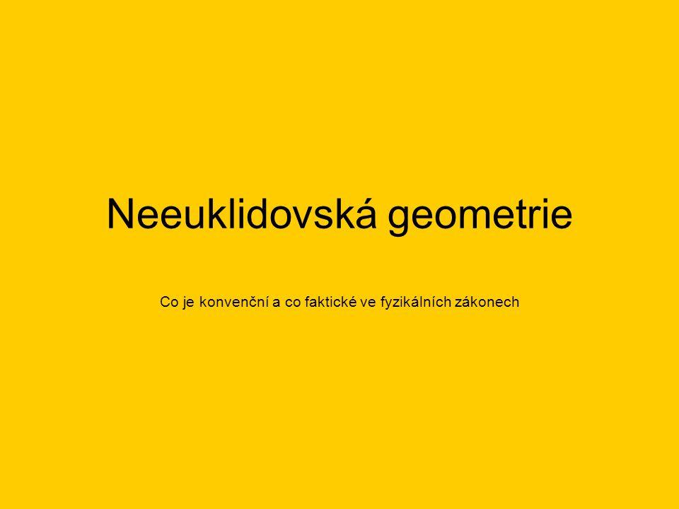 Neeuklidovská geometrie Co je konvenční a co faktické ve fyzikálních zákonech