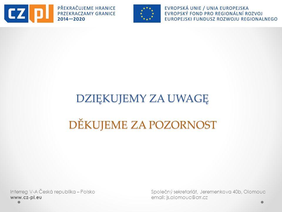 DZIĘKUJEMY ZA UWAGĘ DĚKUJEME ZA POZORNOST Interreg V-A Česká republika – PolskoSpolečný sekretariát, Jeremenkova 40b, Olomouc www.cz-pl.eu email: js.olomouc@crr.cz