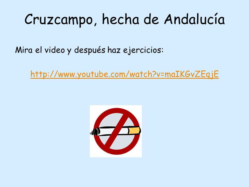 Cruzcampo, hecha de Andalucía Mira el video y después haz ejercicios: http://www.youtube.com/watch?v=maIKGvZEqjE