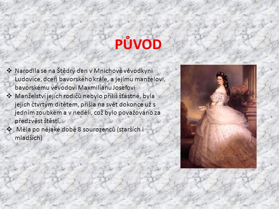PŮVOD  Narodila se na Štědrý den v Mnichově vévodkyni Ludovice, dceři bavorského krále, a jejímu manželovi, bavorskému vévodovi Maxmiliánu Josefovi 