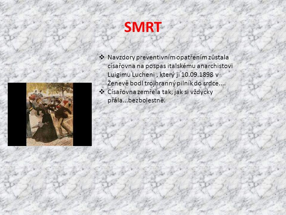 SMRT  Navzdory preventivním opatřením zůstala císařovna na pospas italskému anarchistovi Luigimu Lucheni, který ji 10.09.1898 v Ženevě bodl trojhrann