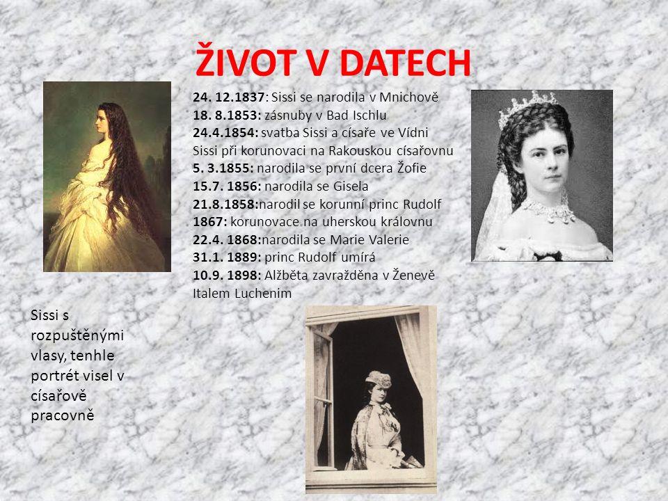ŽIVOT V DATECH 24. 12.1837: Sissi se narodila v Mnichově 18. 8.1853: zásnuby v Bad Ischlu 24.4.1854: svatba Sissi a císaře ve Vídni Sissi při korunova