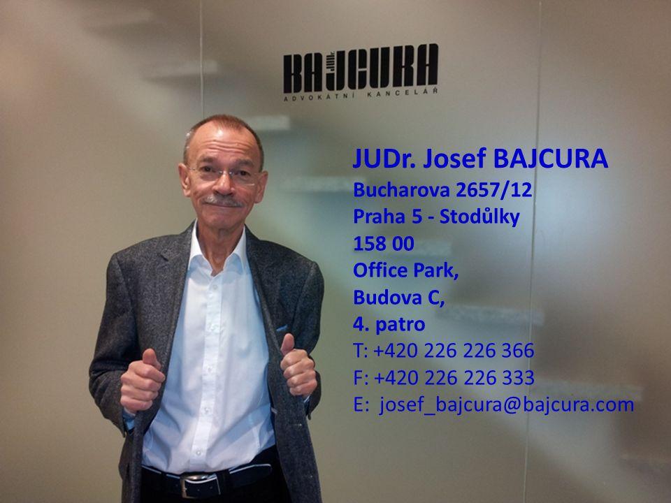 JUDr. Josef BAJCURA Bucharova 2657/12 Praha 5 - Stodůlky 158 00 Office Park, Budova C, 4. patro T: +420 226 226 366 F: +420 226 226 333 E: josef_bajcu