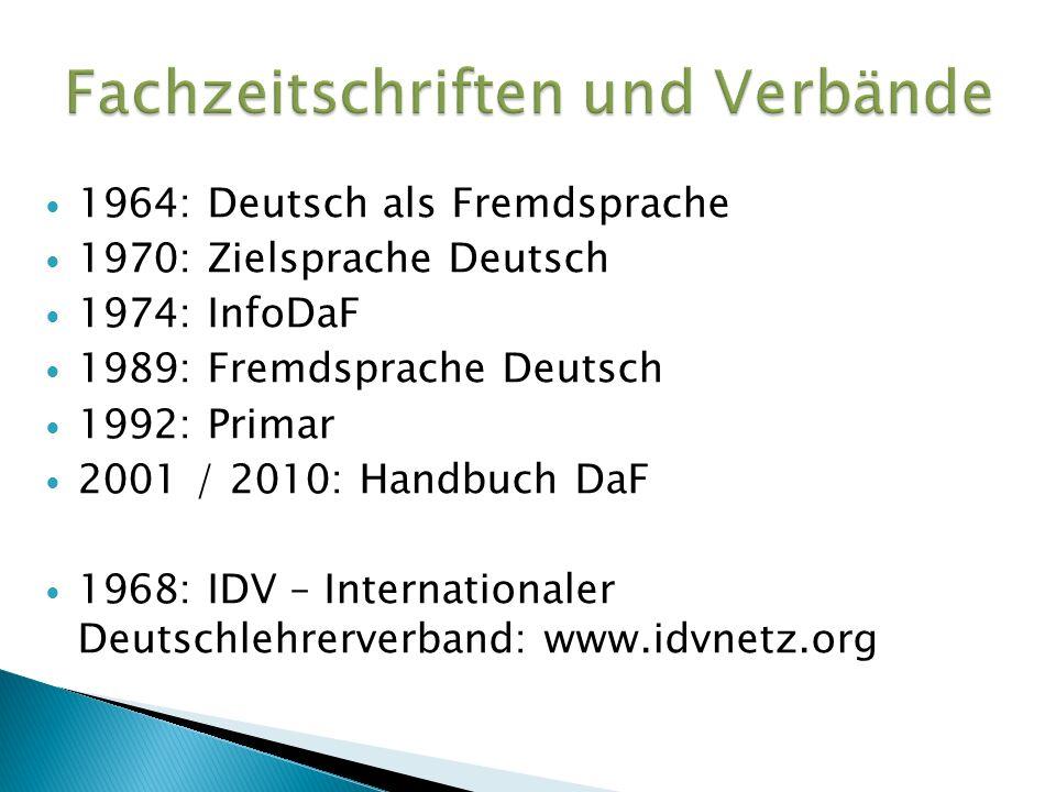1964: Deutsch als Fremdsprache 1970: Zielsprache Deutsch 1974: InfoDaF 1989: Fremdsprache Deutsch 1992: Primar 2001 / 2010: Handbuch DaF 1968: IDV – Internationaler Deutschlehrerverband: www.idvnetz.org