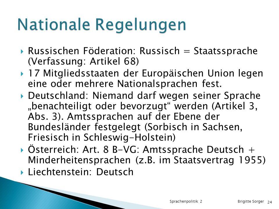  Russischen Föderation: Russisch = Staatssprache (Verfassung: Artikel 68)  17 Mitgliedsstaaten der Europäischen Union legen eine oder mehrere Nationalsprachen fest.