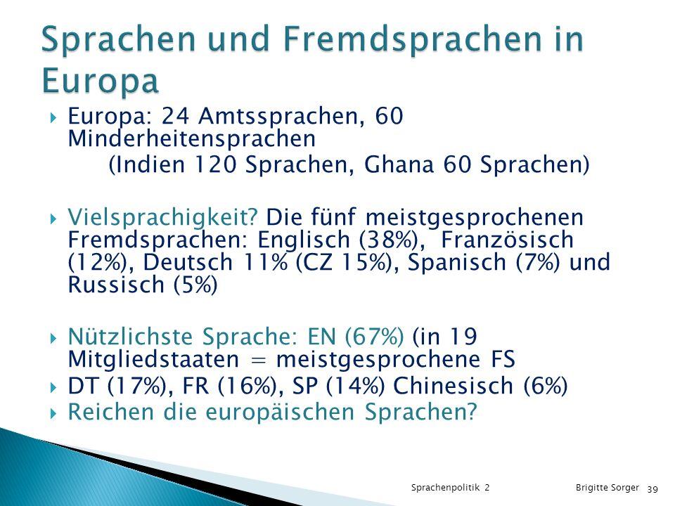  Europa: 24 Amtssprachen, 60 Minderheitensprachen (Indien 120 Sprachen, Ghana 60 Sprachen)  Vielsprachigkeit.