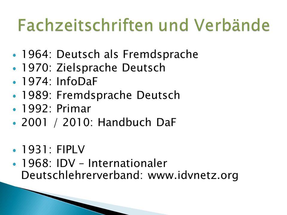 1964: Deutsch als Fremdsprache 1970: Zielsprache Deutsch 1974: InfoDaF 1989: Fremdsprache Deutsch 1992: Primar 2001 / 2010: Handbuch DaF 1931: FIPLV 1968: IDV – Internationaler Deutschlehrerverband: www.idvnetz.org