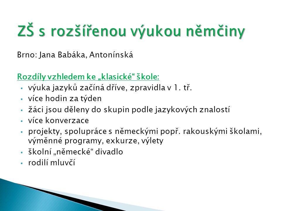 """Brno: Jana Babáka, Antonínská Rozdíly vzhledem ke """"klasické škole:  výuka jazyků začíná dříve, zpravidla v 1."""