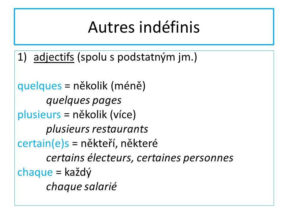 Autres indéfinis 1)adjectifs (spolu s podstatným jm.) quelques = několik (méně) quelques pages plusieurs = několik (více) plusieurs restaurants certai
