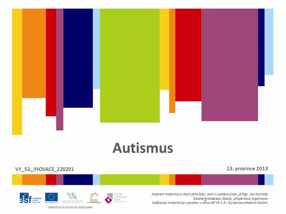 Autismus Autorem materiálu a všech jeho částí, není-li uvedeno jinak, je Mgr. Jan Kumstát. Slezské gymnázium, Opava, příspěvková organizace. Vzdělávac