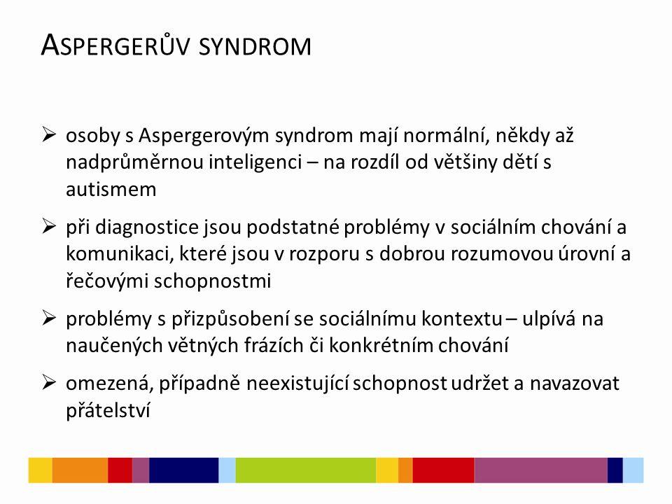 A SPERGERŮV SYNDROM  osoby s Aspergerovým syndrom mají normální, někdy až nadprůměrnou inteligenci – na rozdíl od většiny dětí s autismem  při diagn