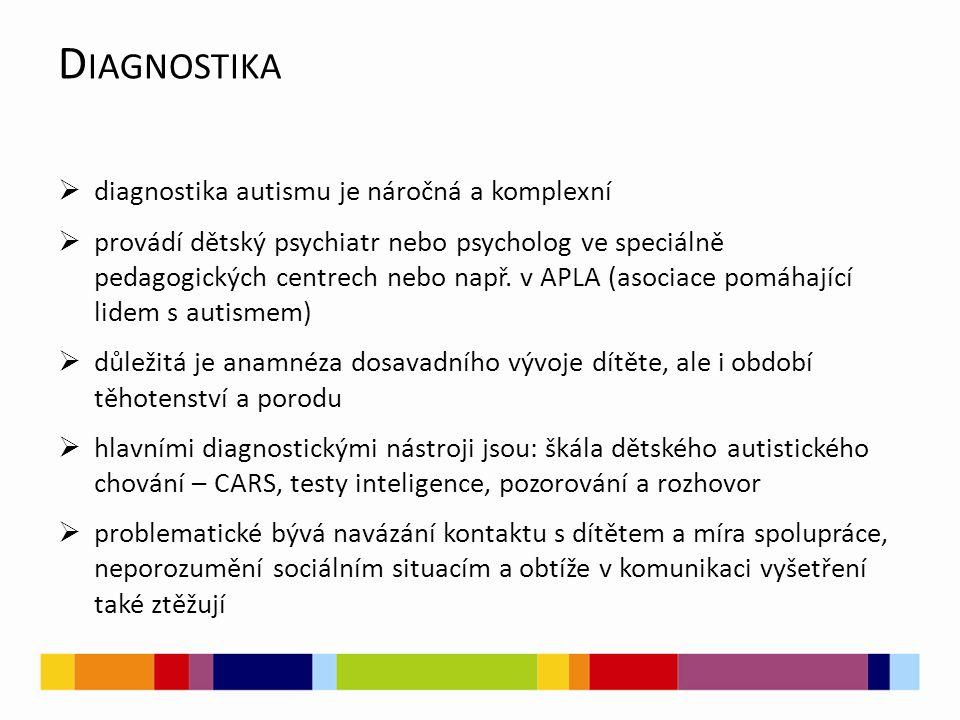 D IAGNOSTIKA  diagnostika autismu je náročná a komplexní  provádí dětský psychiatr nebo psycholog ve speciálně pedagogických centrech nebo např. v A
