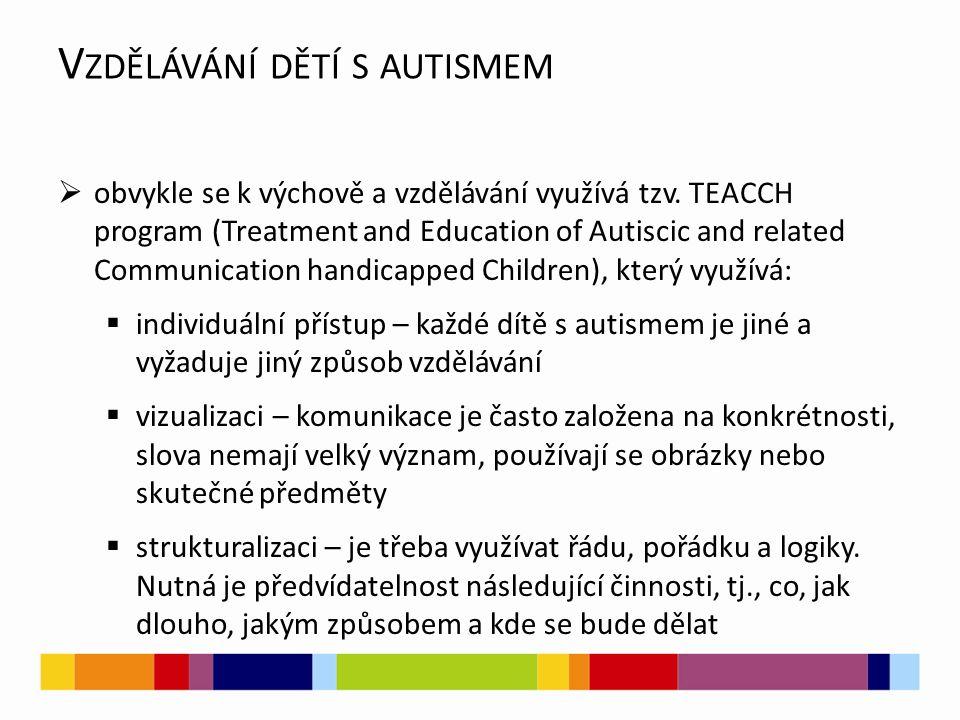 V ZDĚLÁVÁNÍ DĚTÍ S AUTISMEM  obvykle se k výchově a vzdělávání využívá tzv. TEACCH program (Treatment and Education of Autiscic and related Communica