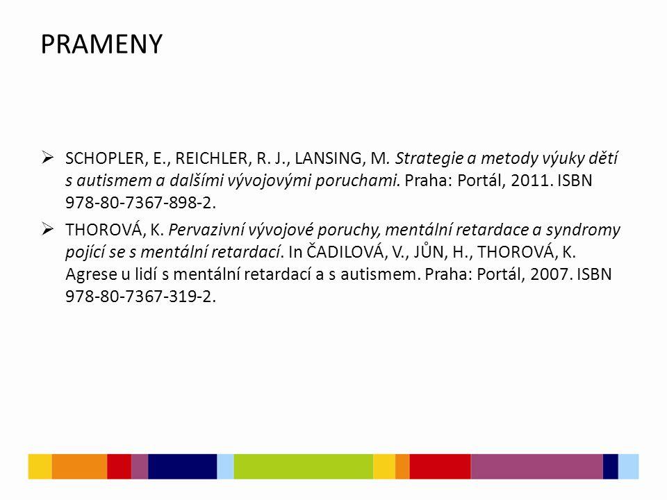 PRAMENY  SCHOPLER, E., REICHLER, R. J., LANSING, M. Strategie a metody výuky dětí s autismem a dalšími vývojovými poruchami. Praha: Portál, 2011. ISB