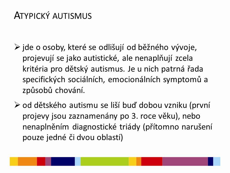 A TYPICKÝ AUTISMUS  jde o osoby, které se odlišují od běžného vývoje, projevují se jako autistické, ale nenaplňují zcela kritéria pro dětský autismus