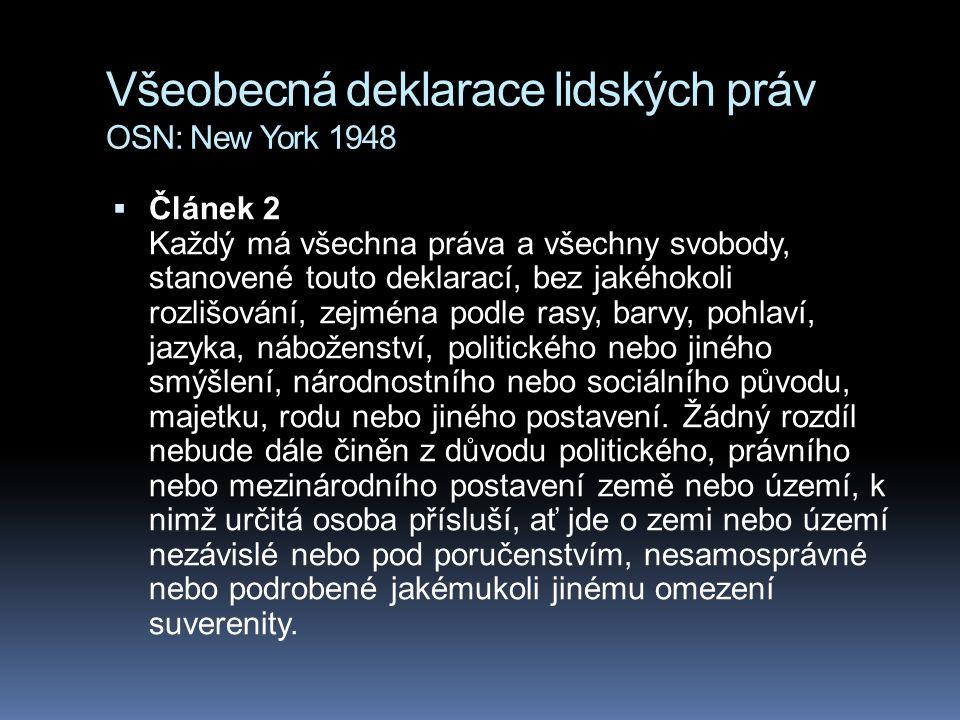 Všeobecná deklarace lidských práv OSN: New York 1948  Článek 2 Každý má všechna práva a všechny svobody, stanovené touto deklarací, bez jakéhokoli rozlišování, zejména podle rasy, barvy, pohlaví, jazyka, náboženství, politického nebo jiného smýšlení, národnostního nebo sociálního původu, majetku, rodu nebo jiného postavení.