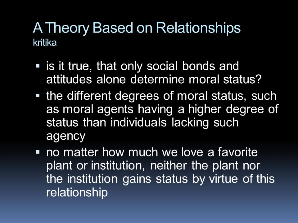 A Theory Based on Relationships kritika  is it true, that only social bonds and attitudes alone determine moral status.