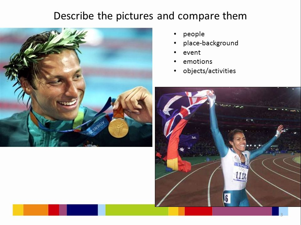 Describe the pictures and compare them 3 people place-background event emotions objects/activities