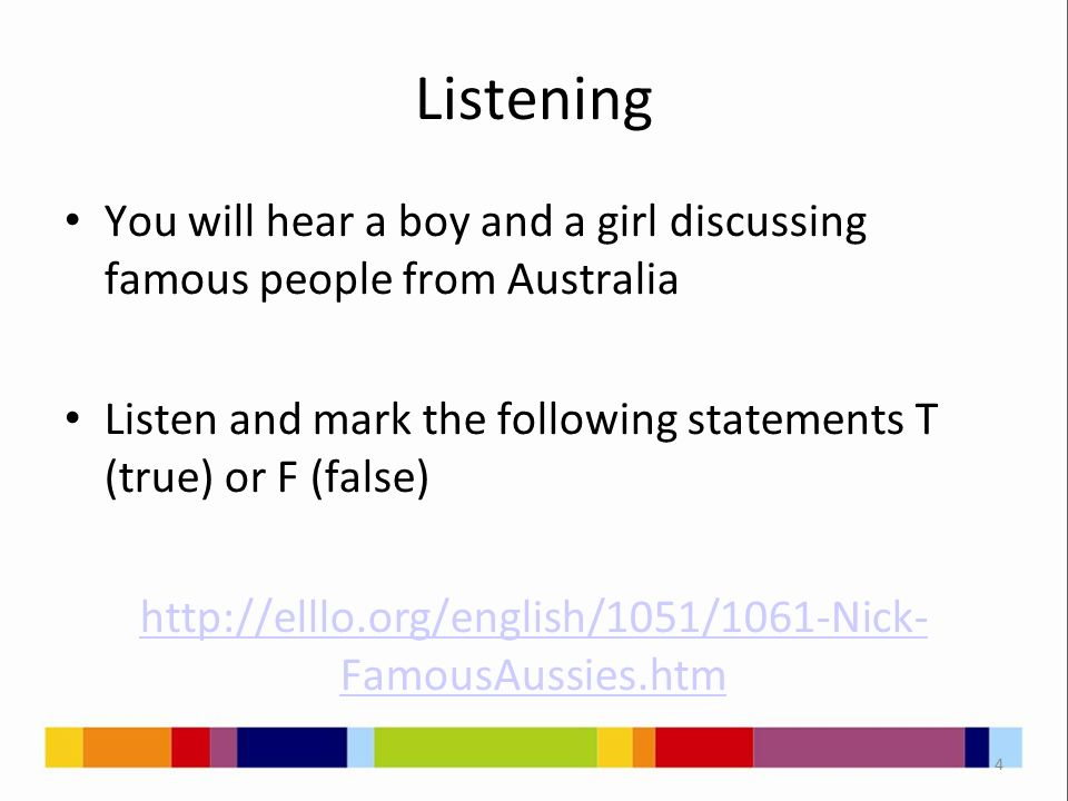 Listening You will hear a boy and a girl discussing famous people from Australia Listen and mark the following statements T (true) or F (false) http:/