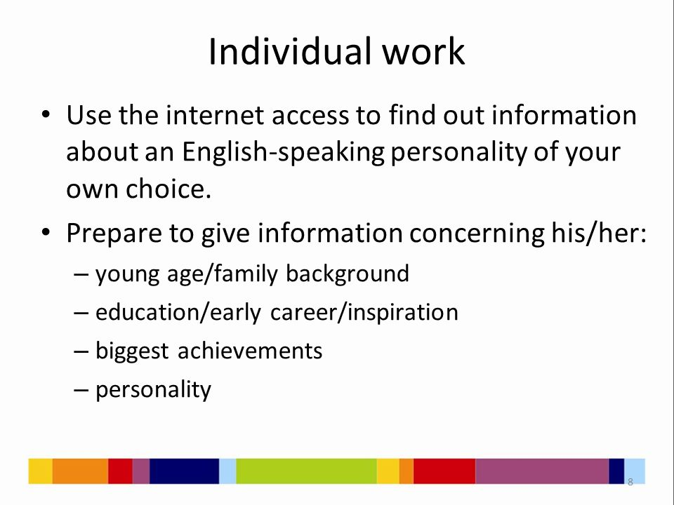 Individual work Use the internet access to find out information about an English-speaking personality of your own choice.