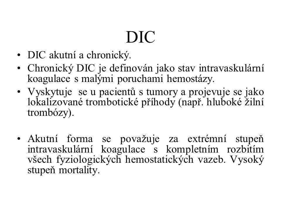 DIC DIC akutní a chronický. Chronický DIC je definován jako stav intravaskulární koagulace s malými poruchami hemostázy. Vyskytuje se u pacientů s tum