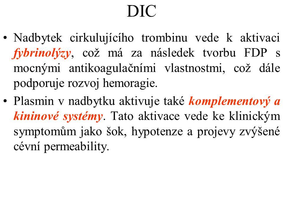 DIC Nadbytek cirkulujícího trombinu vede k aktivaci fybrinolýzy, což má za následek tvorbu FDP s mocnými antikoagulačními vlastnostmi, což dále podpor