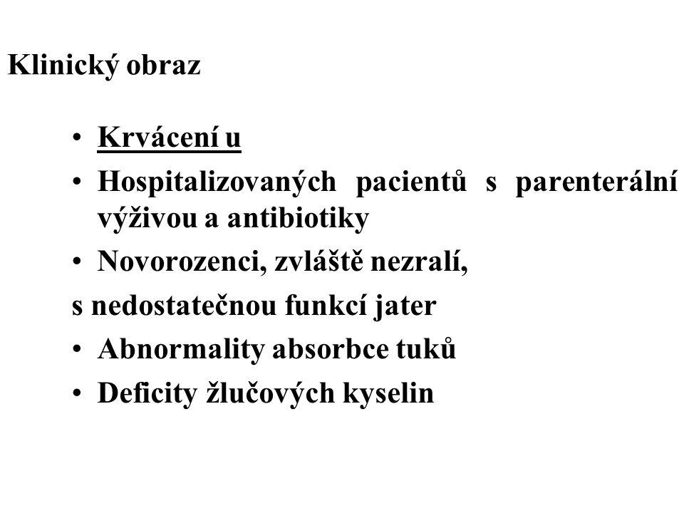 Klinický obraz Krvácení u Hospitalizovaných pacientů s parenterální výživou a antibiotiky Novorozenci, zvláště nezralí, s nedostatečnou funkcí jater A