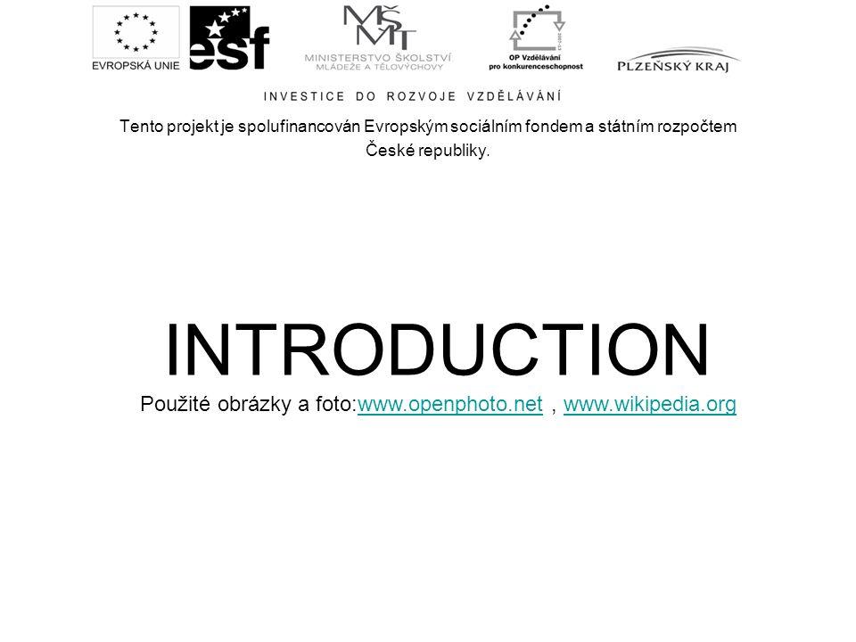 Tento projekt je spolufinancován Evropským sociálním fondem a státním rozpočtem České republiky. INTRODUCTION Použité obrázky a foto:www.openphoto.net