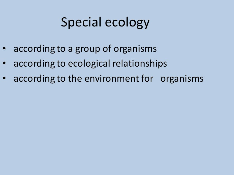 Special ecology according to a group of organisms according to ecological relationships according to the environment for organisms