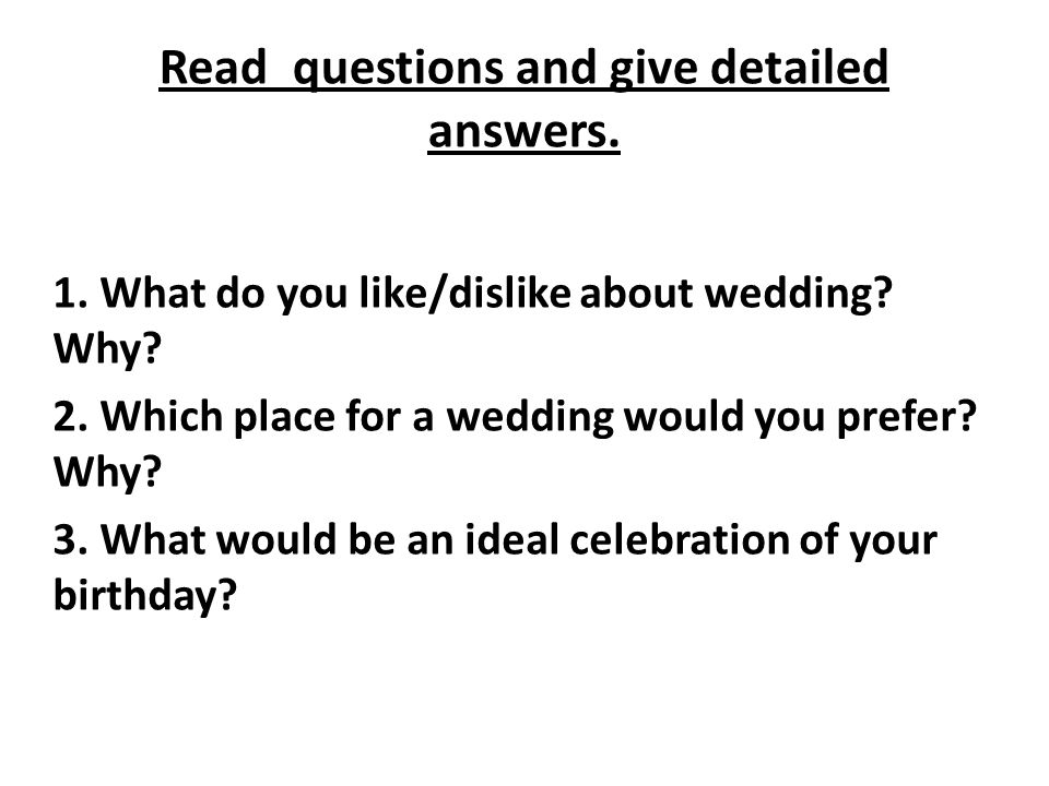 Read questions and give detailed answers. 1. What do you like/dislike about wedding.