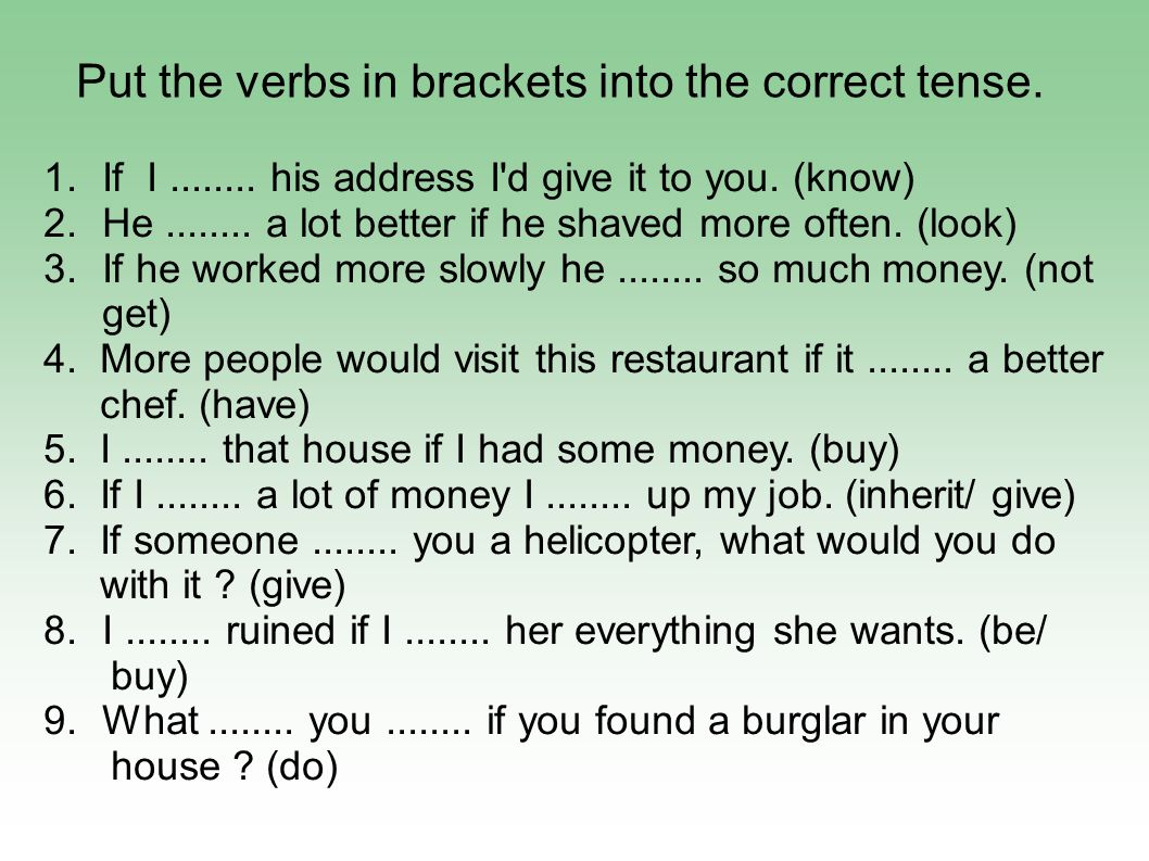 Put the verbs in brackets into the correct tense. 1.If I........