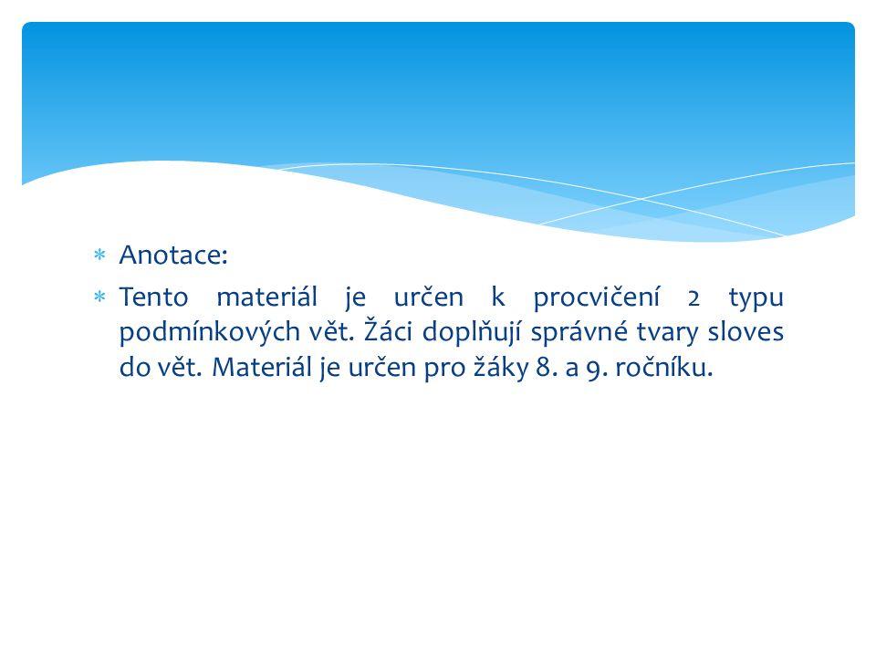  Anotace:  Tento materiál je určen k procvičení 2 typu podmínkových vět.