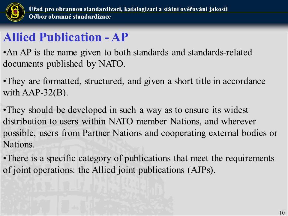 Úřad pro obrannou standardizaci, katalogizaci a státní ověřování jakosti Odbor obranné standardizace 10 An AP is the name given to both standards and standards-related documents published by NATO.