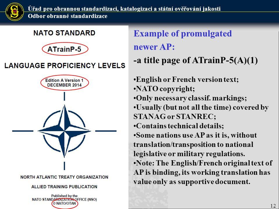 Úřad pro obrannou standardizaci, katalogizaci a státní ověřování jakosti Odbor obranné standardizace 12 Example of promulgated newer AP: -a title page of ATrainP-5(A)(1) English or French version text; NATO copyright; Only necessary classif.