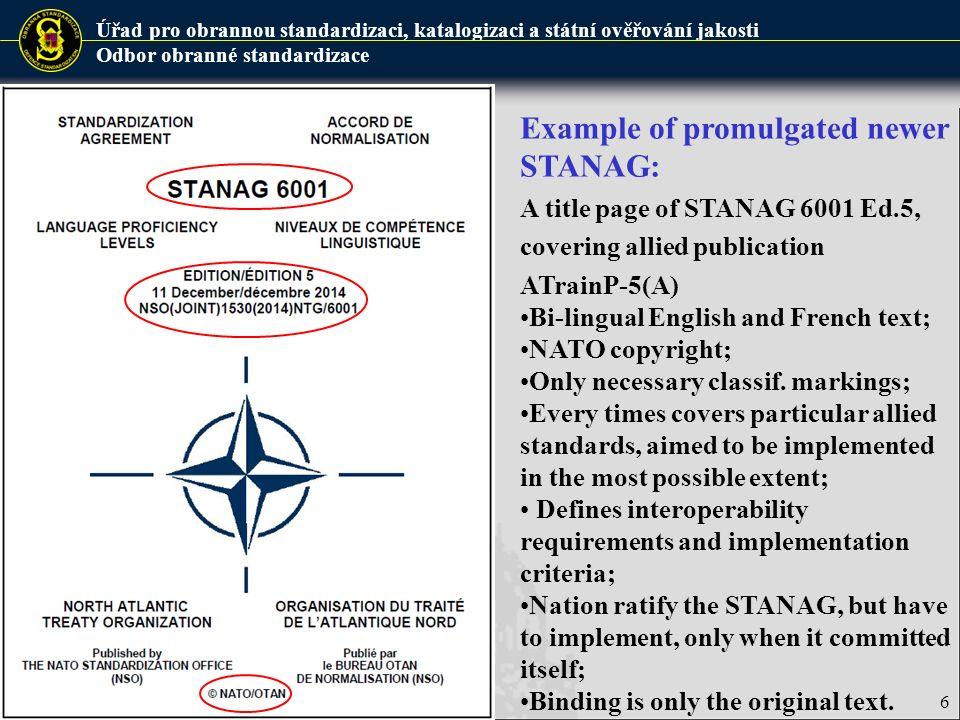Úřad pro obrannou standardizaci, katalogizaci a státní ověřování jakosti Odbor obranné standardizace 7 A Standardization recommendation is a NATO standardization document used exclusively in the materiel field of standardization, that lists one or several NATO or non-NATO standards relevant to a specific Alliance activity unrelated to interoperability.