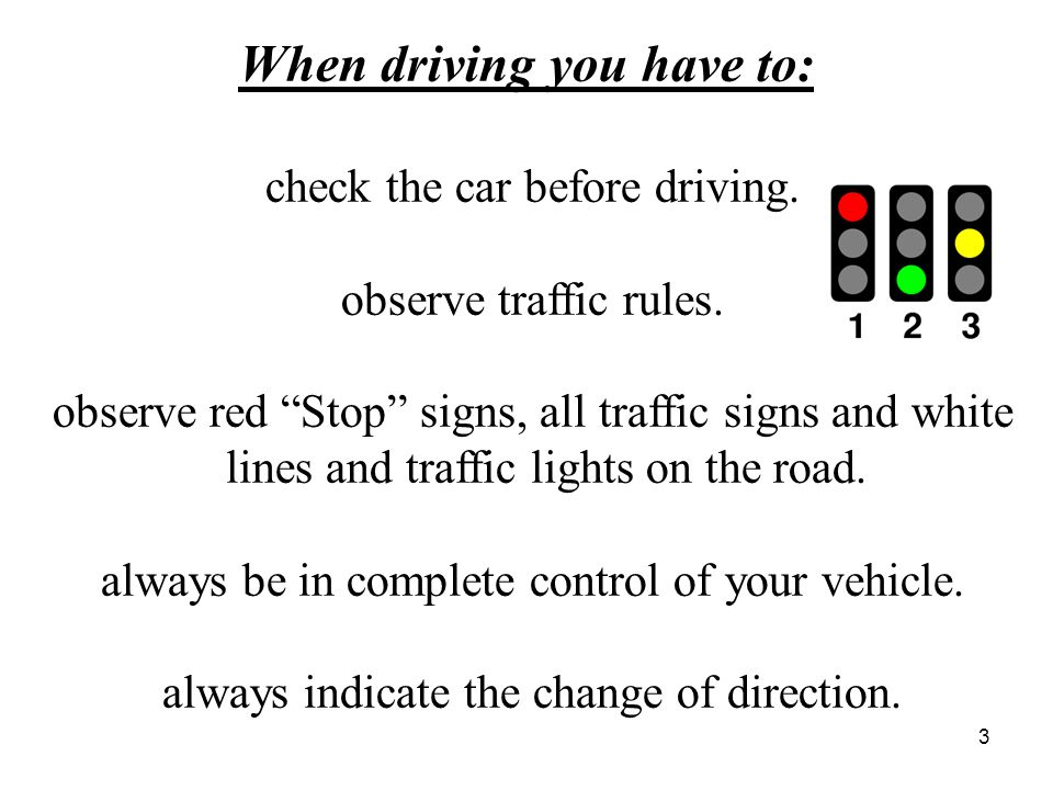 When driving you have to: have a clear view of the road and the traffic ahead.