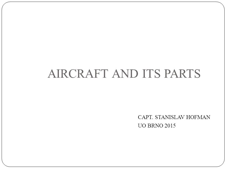 AIRCRAFT AND ITS PARTS CAPT. STANISLAV HOFMAN UO BRNO 2015
