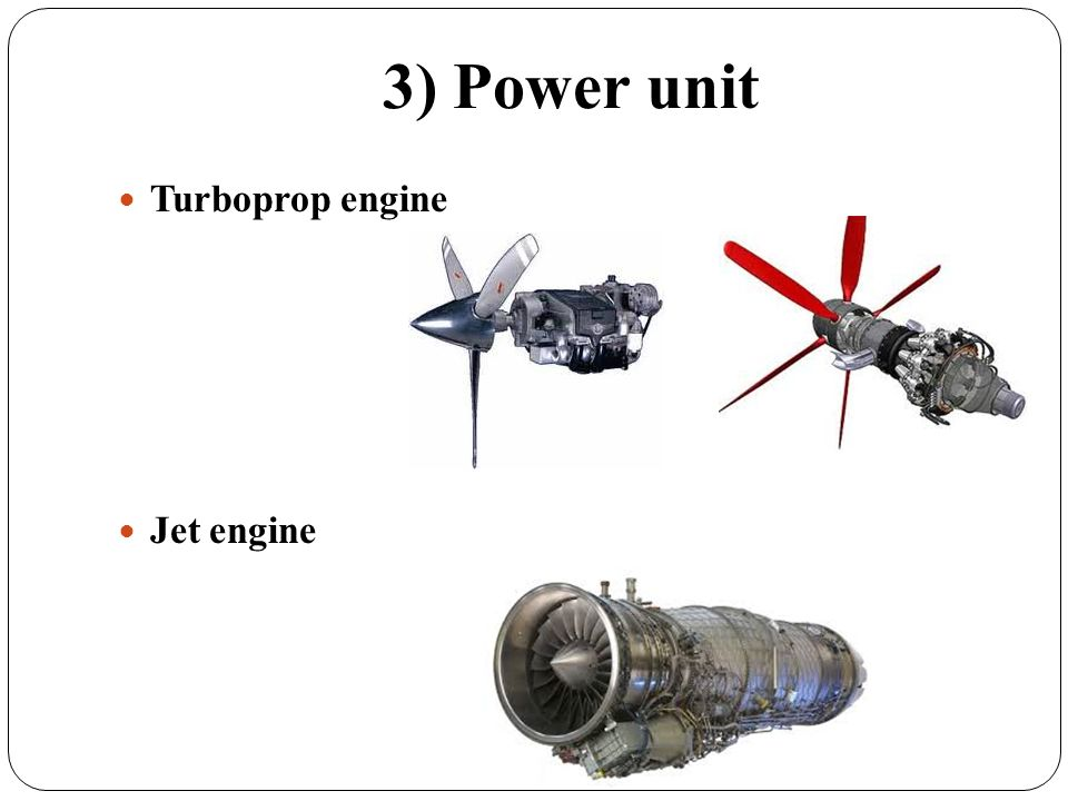 3) Power unit Turboprop engine Jet engine