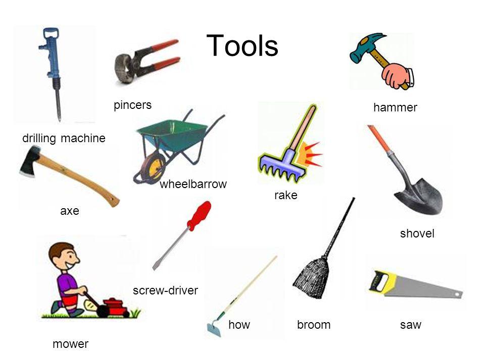 Tools drilling machine pincers hammer shovel rake broom axe mower screw-driver saw wheelbarrow how