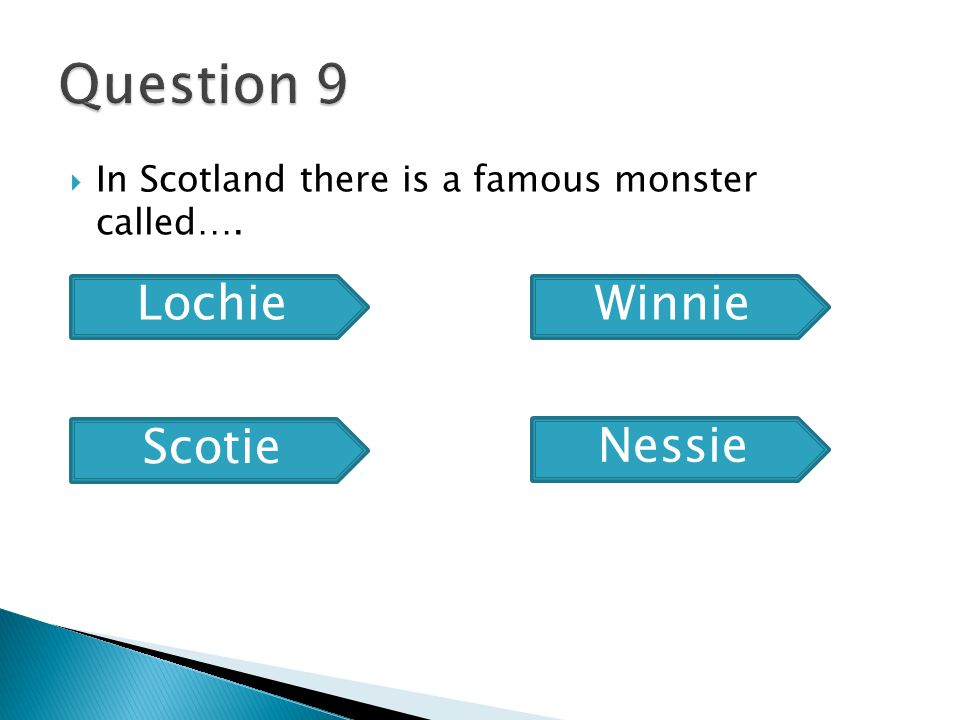  In Scotland there is a famous monster called…. Lochie Scotie Winnie Nessie