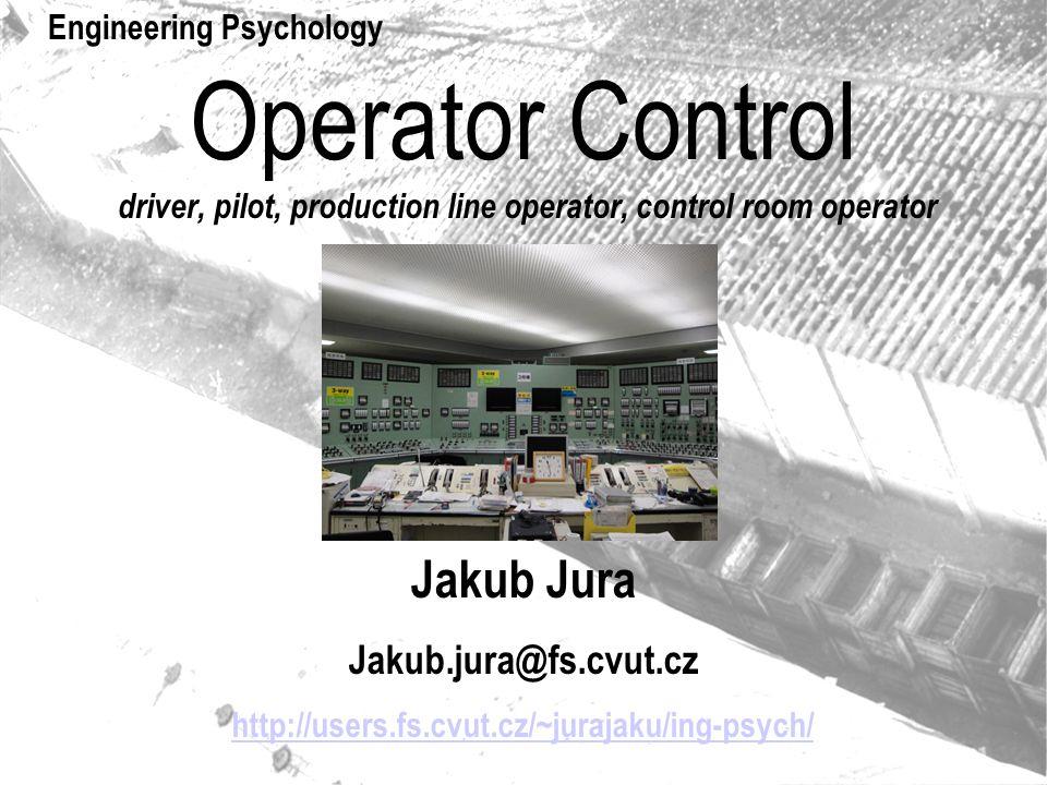 Operator Control driver, pilot, production line operator, control room operator Jakub Jura Jakub.jura@fs.cvut.cz http://users.fs.cvut.cz/~jurajaku/ing