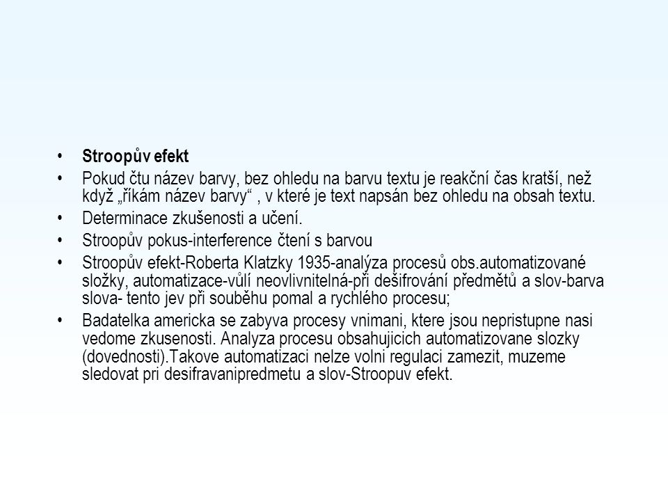 """Stroopův efekt Pokud čtu název barvy, bez ohledu na barvu textu je reakční čas kratší, než když """"říkám název barvy"""", v které je text napsán bez ohledu"""