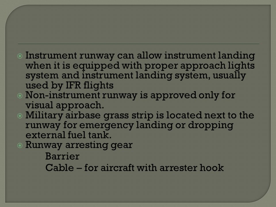  Instrument runway can allow instrument landing when it is equipped with proper approach lights system and instrument landing system, usually used by